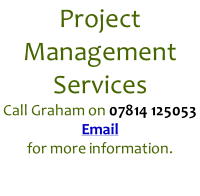 Project Management Services Call Graham on 07814 125053 Email  for more information.